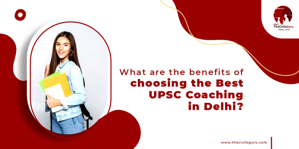What are the Benefits of Choosing the Best UPSC Coaching in Delhi?
