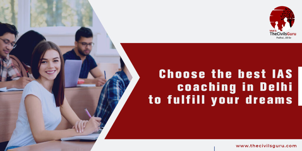 Choose the Best IAS Coaching in Delhi to fulfill Your Dreams