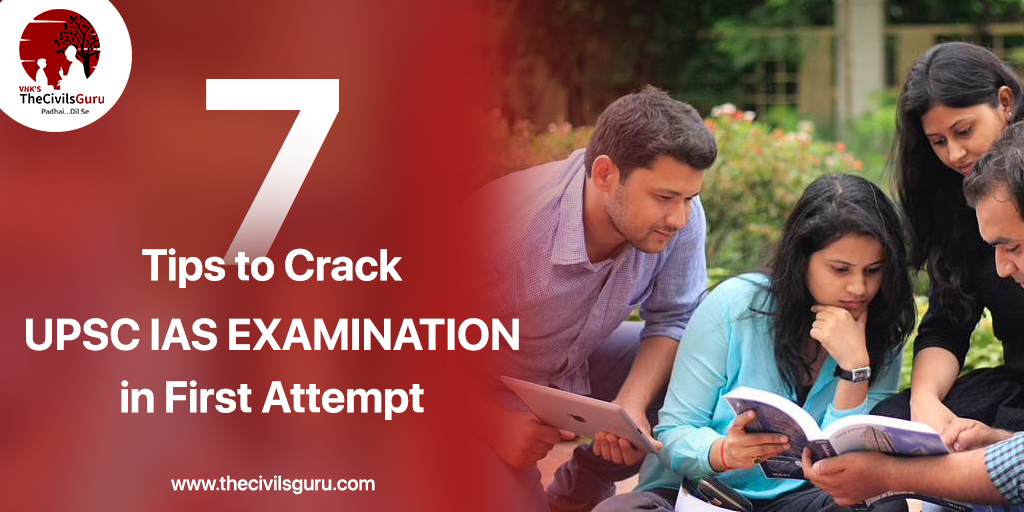 7 Tips to Crack UPSC IAS Examination in First Attempt
