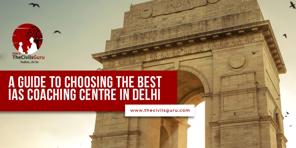 A Guide to Choosing the Best IAS Coaching Centre in Delhi